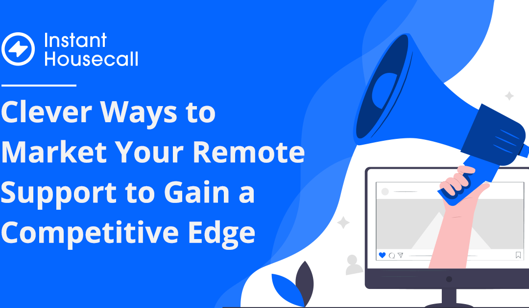 Clever Ways to Market Your Remote Support to Gain a Competitive Edge
