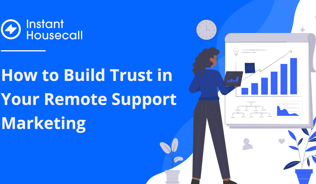 How to Build Trust in Your Remote Support Marketing